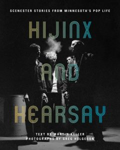 """Hijinx and Hearsay: Scenester Stories from Minnesota's Pop Life"""
